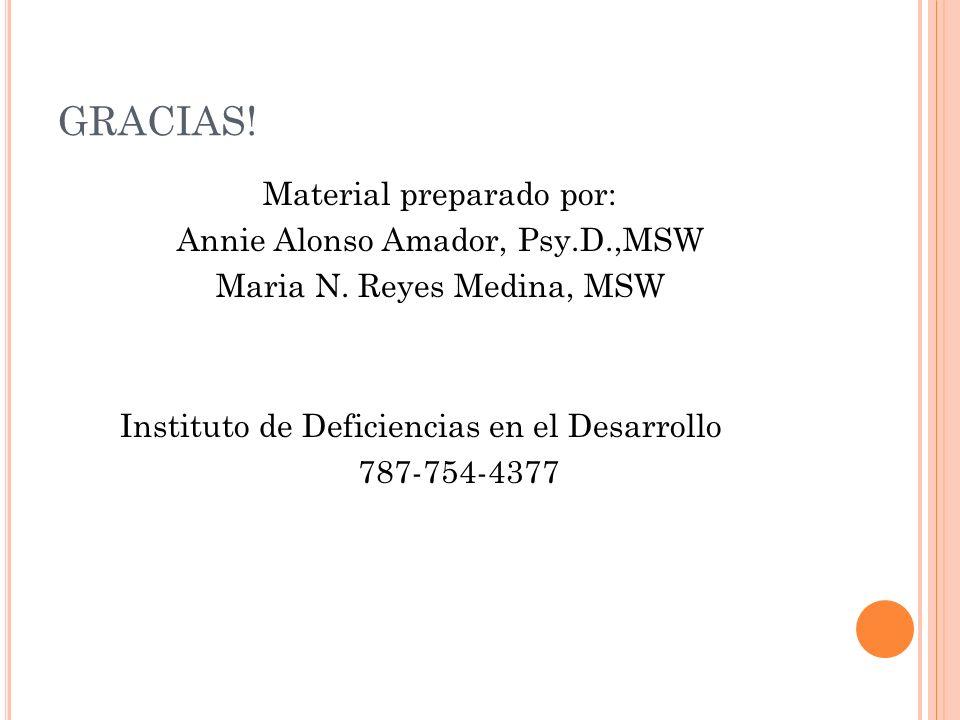 GRACIAS! Material preparado por: Annie Alonso Amador, Psy.D.,MSW Maria N. Reyes Medina, MSW Instituto de Deficiencias en el Desarrollo 787-754-4377