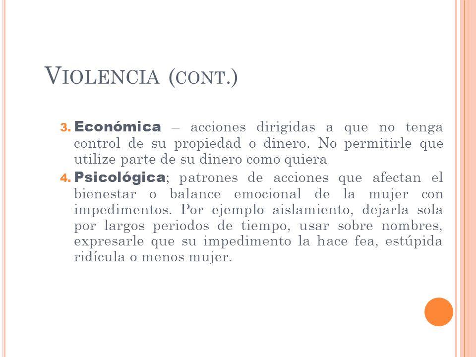 V IOLENCIA ( CONT.) 3. Económica – acciones dirigidas a que no tenga control de su propiedad o dinero. No permitirle que utilize parte de su dinero co