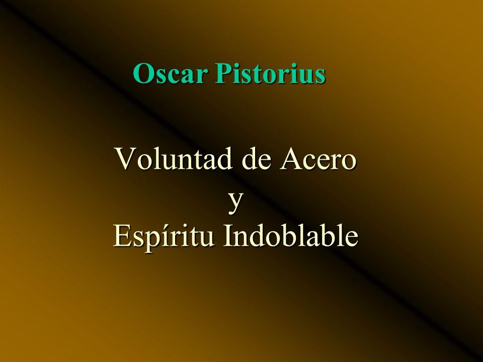 Voluntad de Acero y Espíritu Indoblable Oscar Pistorius