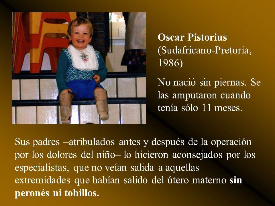 Oscar Pistorius (Sudafricano-Pretoria, 1986) No nació sin piernas.