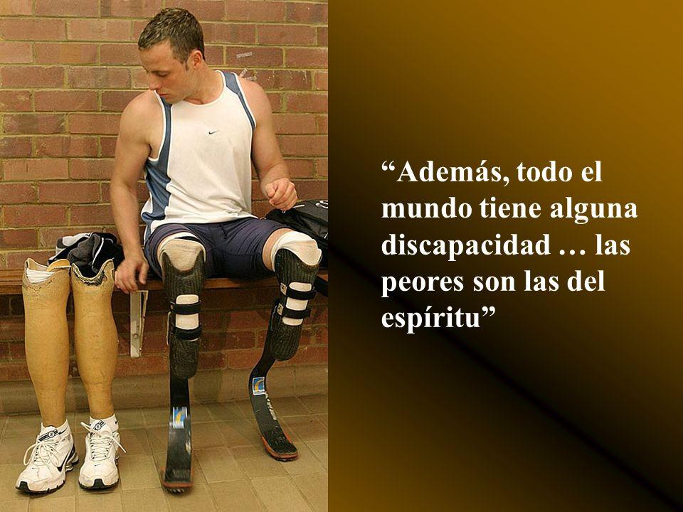 Además, todo el mundo tiene alguna discapacidad … las peores son las del espíritu