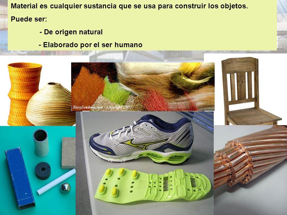 Material es cualquier sustancia que se usa para construir los objetos.