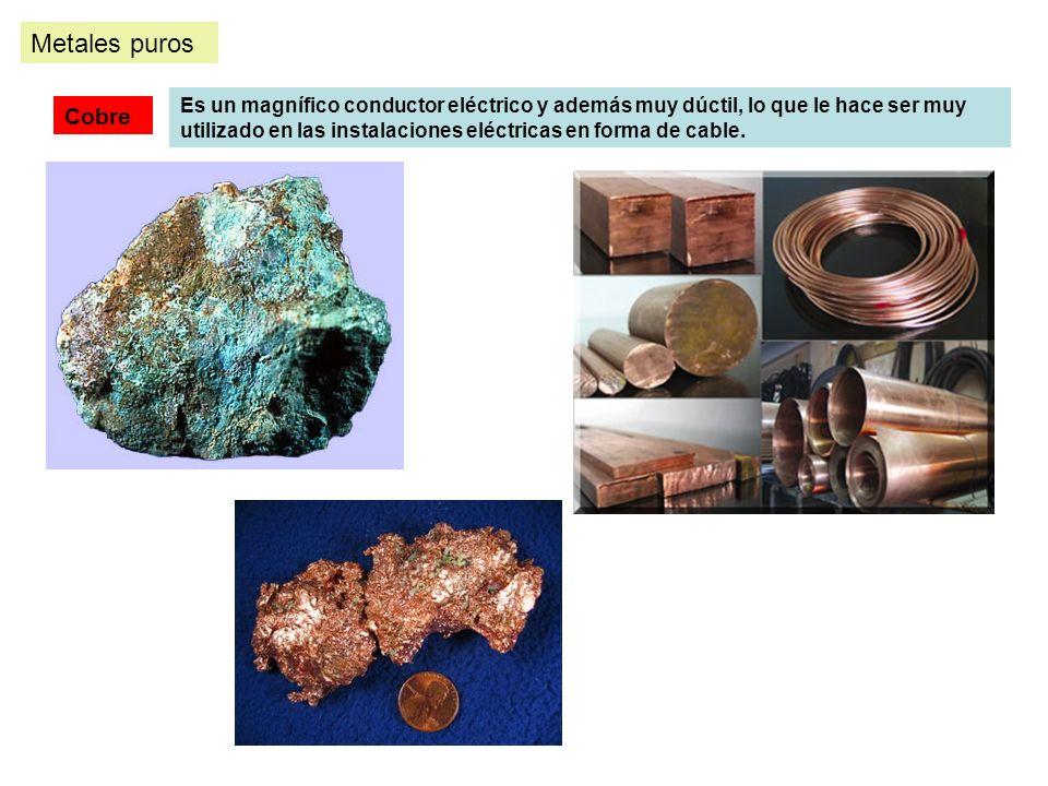 Metales puros Cobre Es un magnífico conductor eléctrico y además muy dúctil, lo que le hace ser muy utilizado en las instalaciones eléctricas en forma de cable.