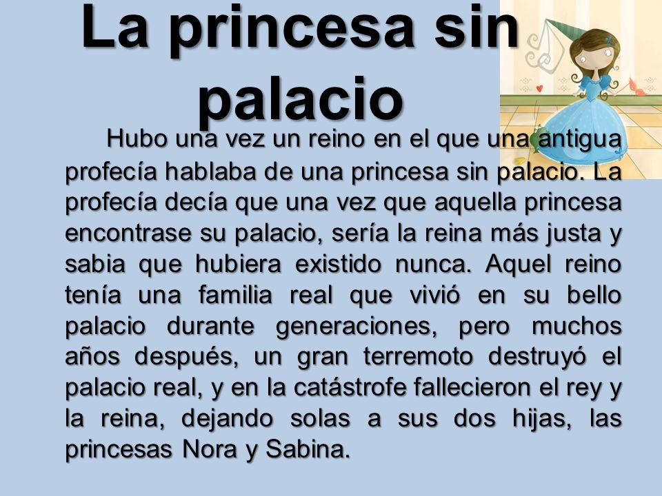La princesa sin palacio Hubo una vez un reino en el que una antigua profecía hablaba de una princesa sin palacio.