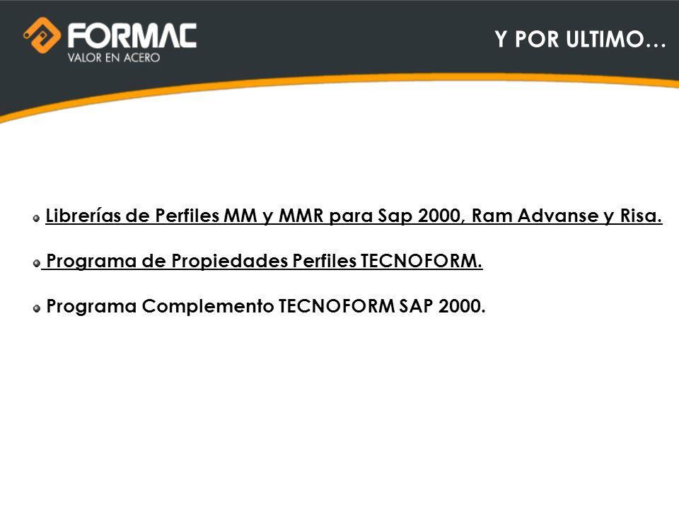 Y POR ULTIMO… Librerías de Perfiles MM y MMR para Sap 2000, Ram Advanse y Risa. Programa de Propiedades Perfiles TECNOFORM. Programa Complemento TECNO