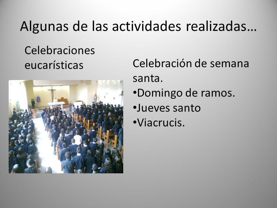 Algunas de las actividades realizadas… Celebraciones eucarísticas Celebración de semana santa.