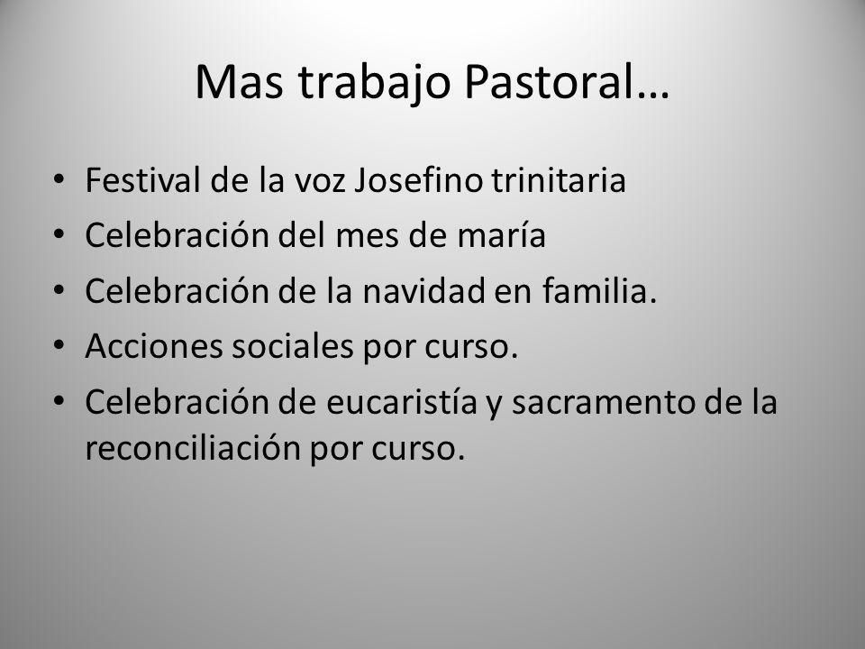 Mas trabajo Pastoral… Festival de la voz Josefino trinitaria Celebración del mes de maría Celebración de la navidad en familia.