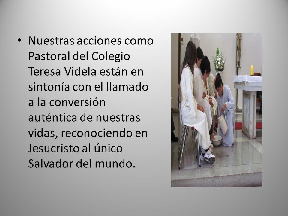 Nuestras acciones como Pastoral del Colegio Teresa Videla están en sintonía con el llamado a la conversión auténtica de nuestras vidas, reconociendo en Jesucristo al único Salvador del mundo.