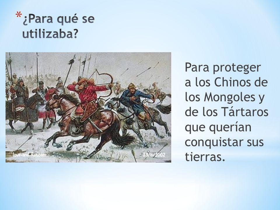 Para proteger a los Chinos de los Mongoles y de los Tártaros que querían conquistar sus tierras.