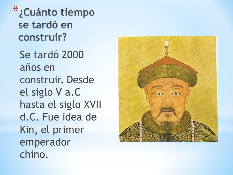 Se tardó 2000 años en construir. Desde el siglo V a.C hasta el siglo XVII d.C. Fue idea de Kin, el primer emperador chino.