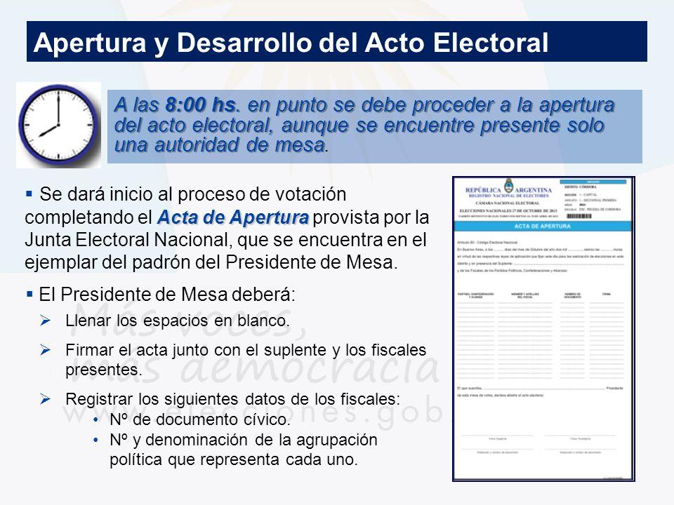 Apertura y Desarrollo del Acto Electoral A las 8:00 hs. en punto se debe proceder a la apertura del acto electoral, aunque se encuentre presente solo