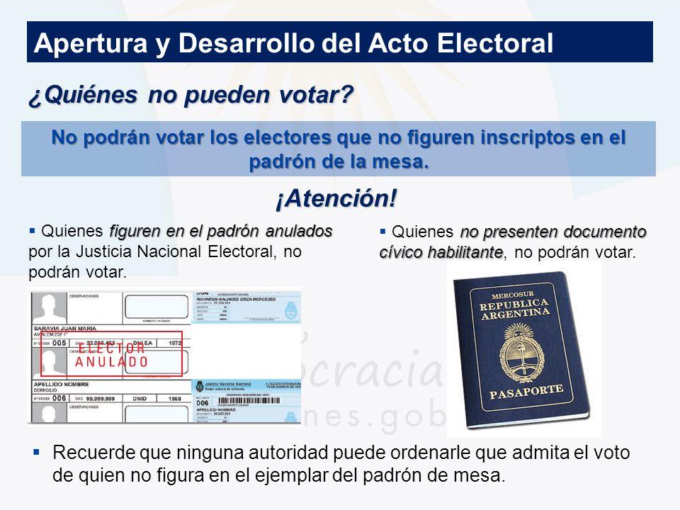 No podrán votar los electores que no figuren inscriptos en el padrón de la mesa. ¿Quiénes no pueden votar? Recuerde que ninguna autoridad puede ordena