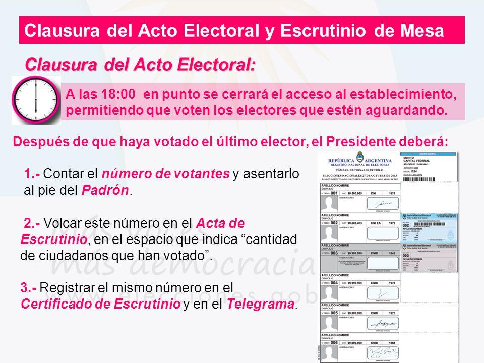 Clausura del Acto Electoral: 1.- Contar el número de votantes y asentarlo al pie del Padrón. Clausura del Acto Electoral y Escrutinio de Mesa A las 18