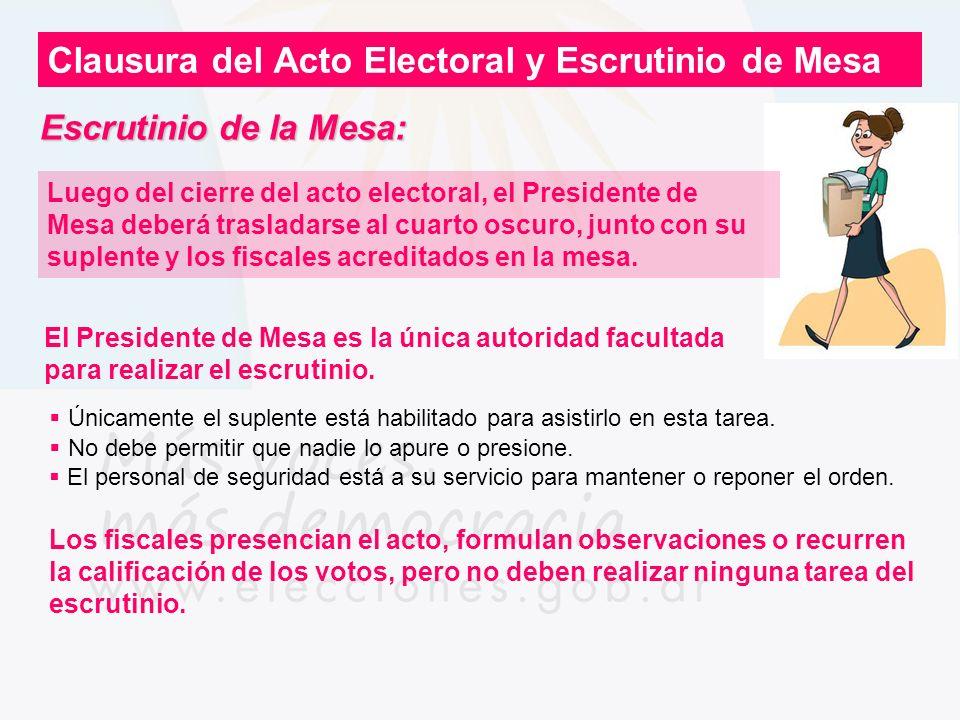Escrutinio de la Mesa: Clausura del Acto Electoral y Escrutinio de Mesa Luego del cierre del acto electoral, el Presidente de Mesa deberá trasladarse