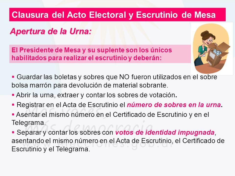 Apertura de la Urna: Clausura del Acto Electoral y Escrutinio de Mesa El Presidente de Mesa y su suplente son los únicos habilitados para realizar el