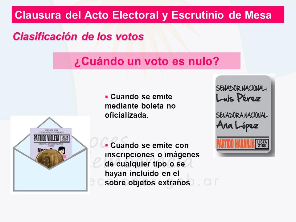 Clausura del Acto Electoral y Escrutinio de Mesa ¿Cuándo un voto es nulo? Cuando se emite mediante boleta no oficializada. Cuando se emite con inscrip