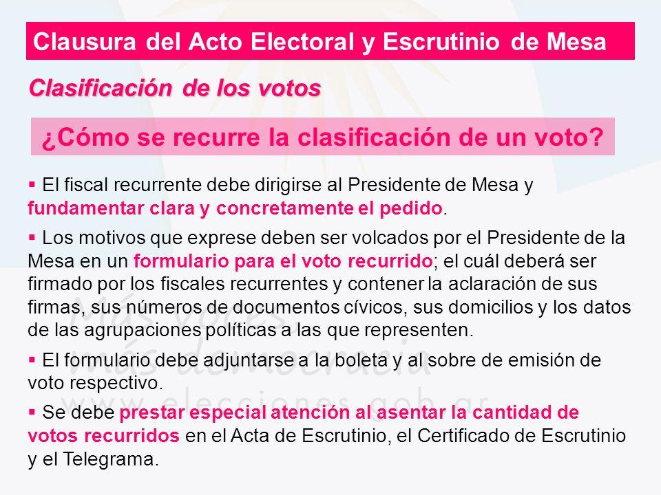 Clausura del Acto Electoral y Escrutinio de Mesa ¿Cómo se recurre la clasificación de un voto? El fiscal recurrente debe dirigirse al Presidente de Me