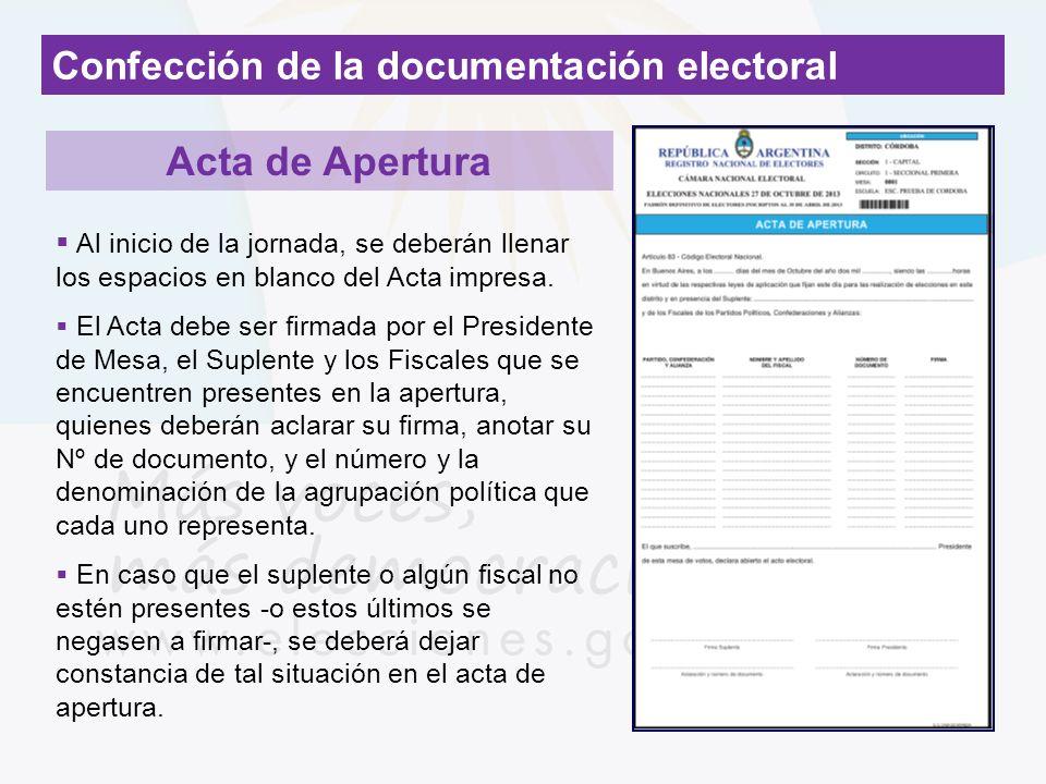 Confección de la documentación electoral Acta de Apertura Al inicio de la jornada, se deberán llenar los espacios en blanco del Acta impresa. El Acta