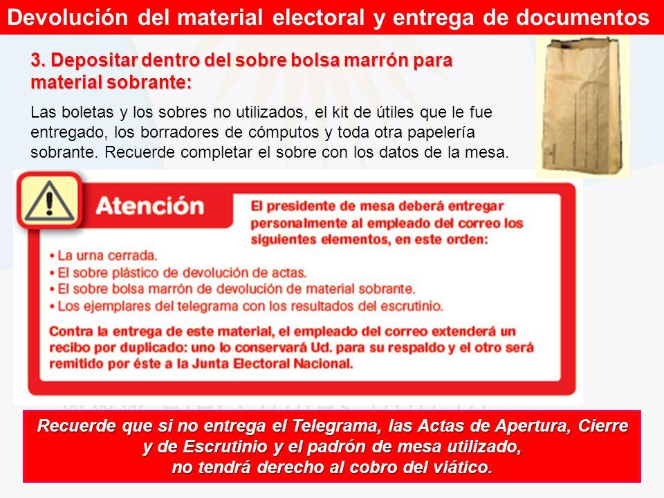 Devolución del material electoral y entrega de documentos 3. Depositar dentro del sobre bolsa marrón para material sobrante: Las boletas y los sobres