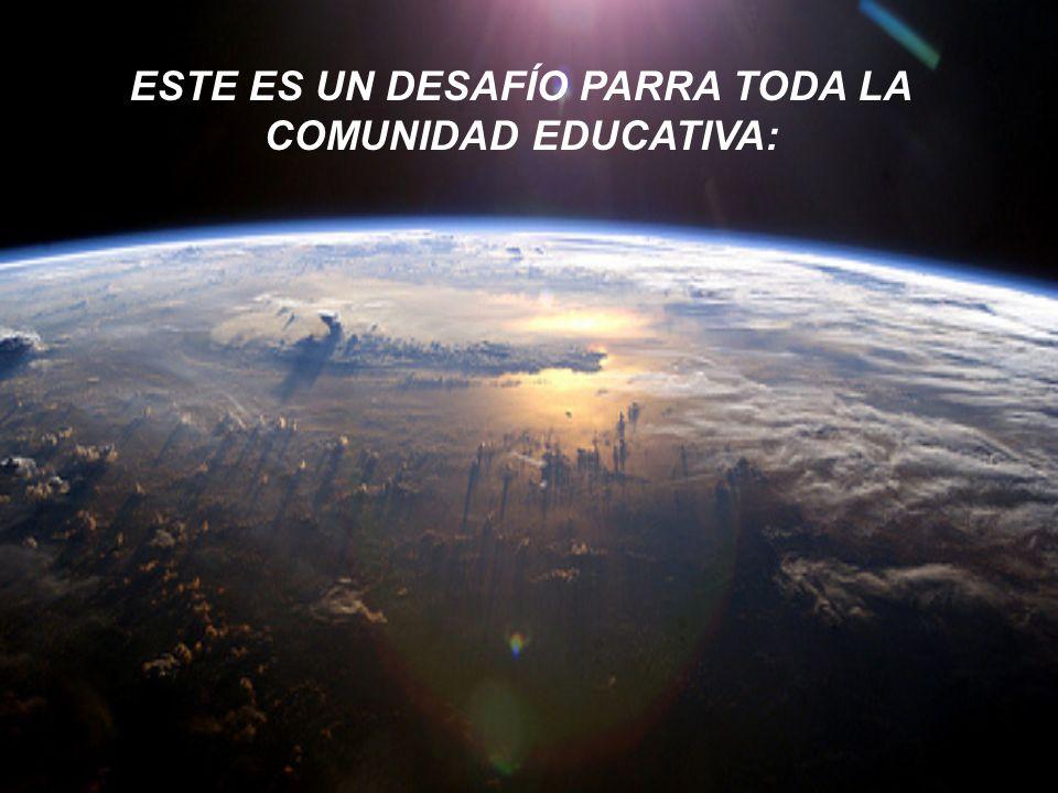 ESTE ES UN DESAFÍO PARRA TODA LA COMUNIDAD EDUCATIVA: