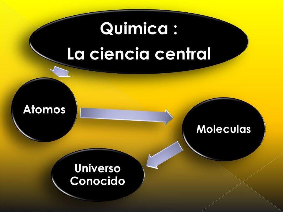 Quimica : La ciencia central Atomos Moleculas Universo Conocido