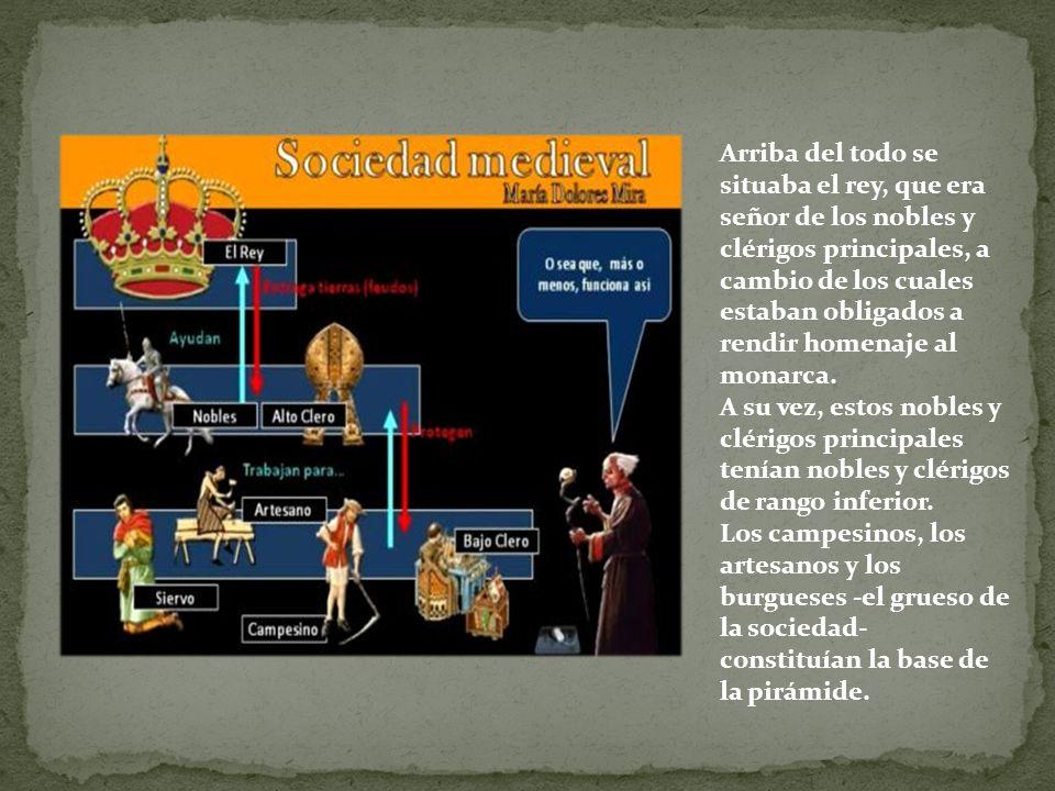 Arriba del todo se situaba el rey, que era señor de los nobles y clérigos principales, a cambio de los cuales estaban obligados a rendir homenaje al m