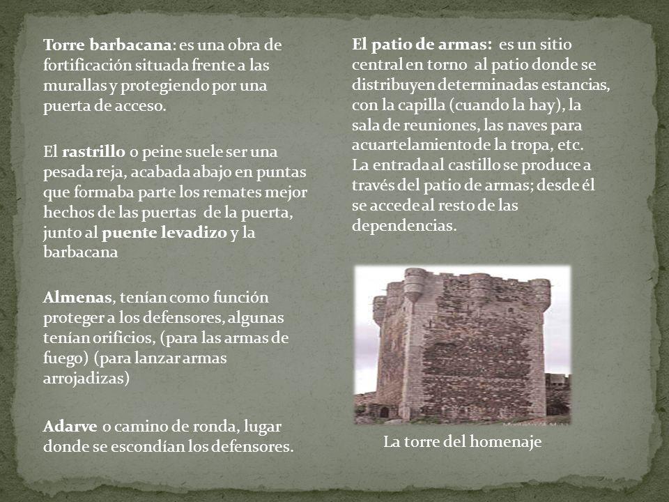 Torre barbacana: es una obra de fortificación situada frente a las murallas y protegiendo por una puerta de acceso. El rastrillo o peine suele ser una