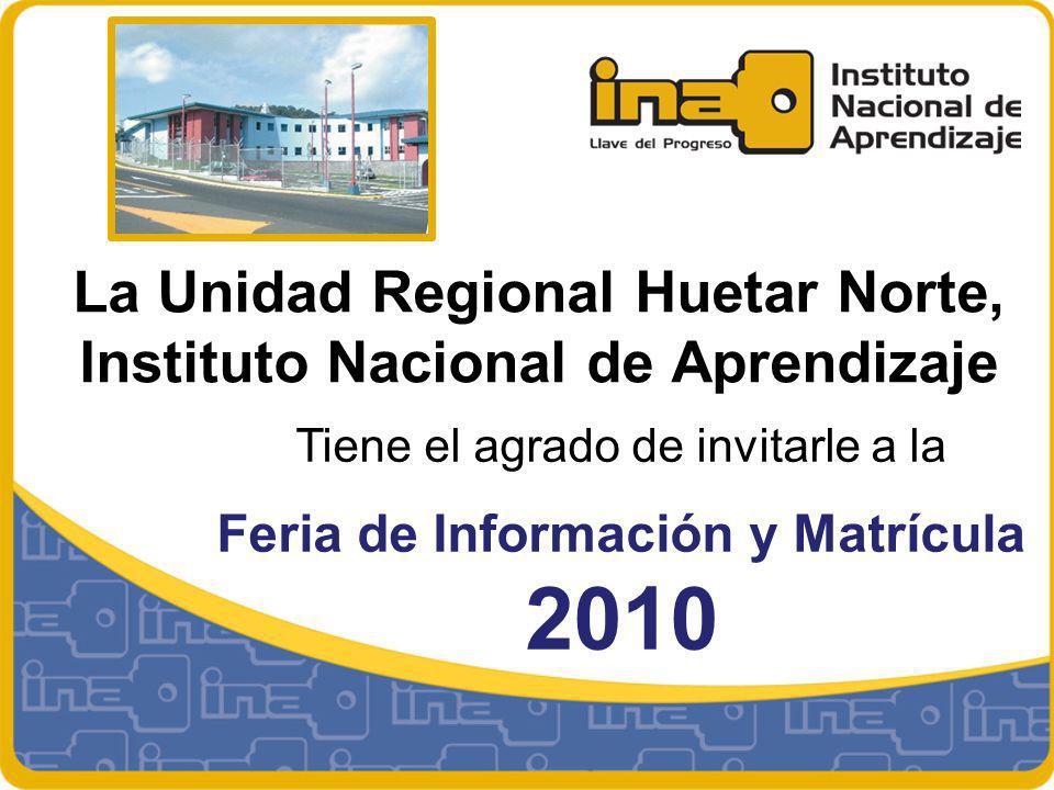 La Unidad Regional Huetar Norte, Instituto Nacional de Aprendizaje Tiene el agrado de invitarle a la Feria de Información y Matrícula 2010