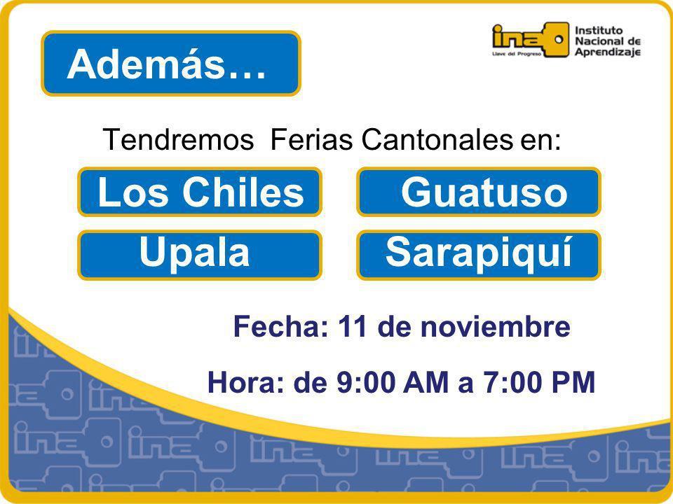 Además… Fecha: 11 de noviembre Hora: de 9:00 AM a 7:00 PM Tendremos Ferias Cantonales en: Los Chiles Guatuso Upala Sarapiquí