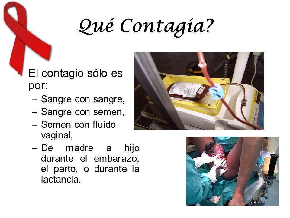 Qué Contagia? El contagio sólo es por: –Sangre con sangre, –Sangre con semen, –Semen con fluido vaginal, –De madre a hijo durante el embarazo, el part