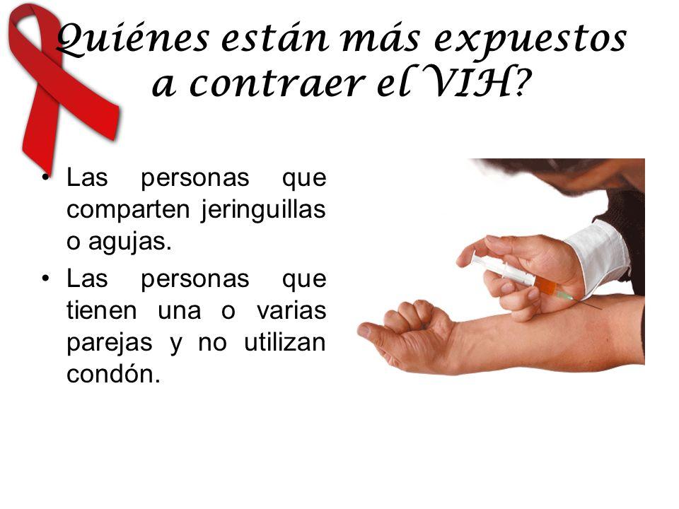 Quiénes están más expuestos a contraer el VIH? Las personas que comparten jeringuillas o agujas. Las personas que tienen una o varias parejas y no uti
