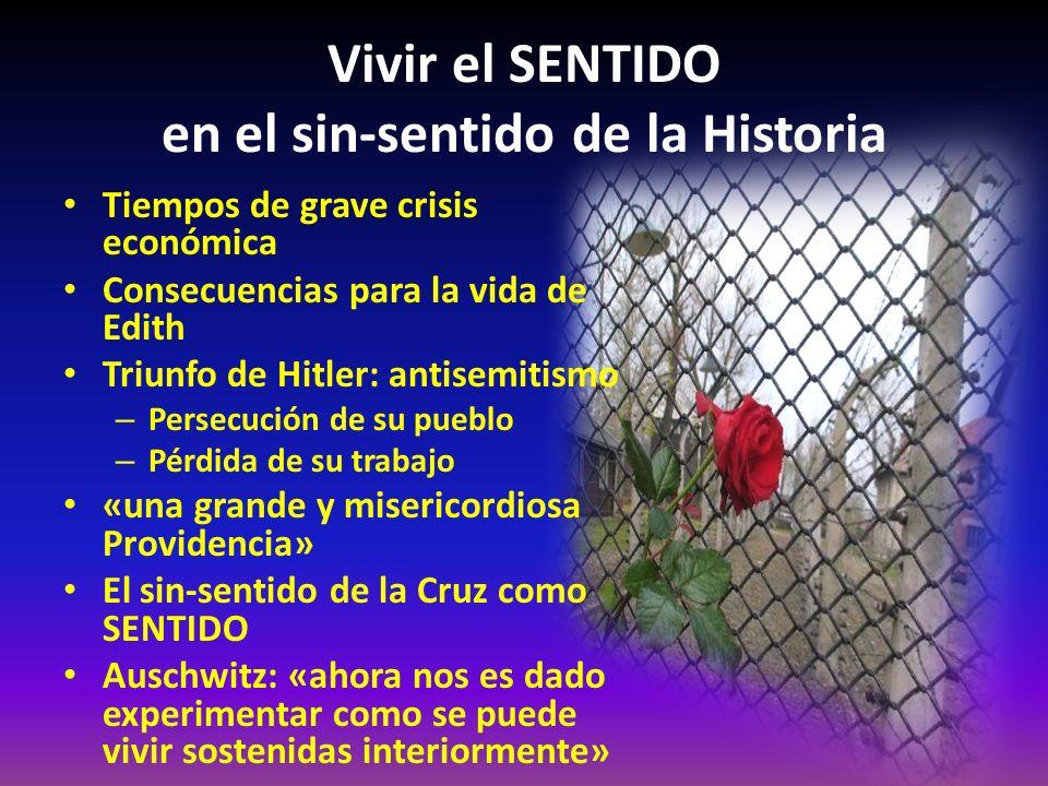 Vivir el SENTIDO en el sin-sentido de la Historia Tiempos de grave crisis económica Consecuencias para la vida de Edith Triunfo de Hitler: antisemitis