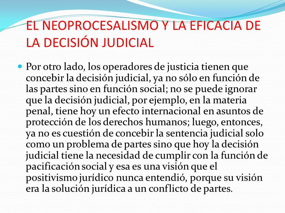EL NEOPROCESALISMO Y LA EFICACIA DE LA DECISIÓN JUDICIAL Por otro lado, los operadores de justicia tienen que concebir la decisión judicial, ya no sól