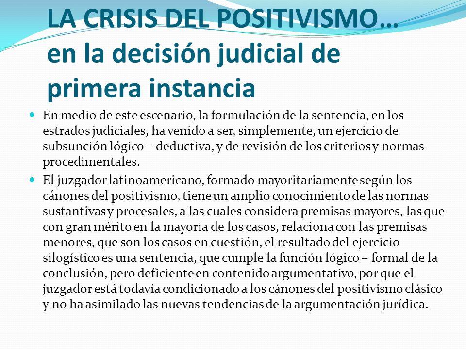 LA CRISIS DEL POSITIVISMO… en la decisión judicial de primera instancia En medio de este escenario, la formulación de la sentencia, en los estrados ju