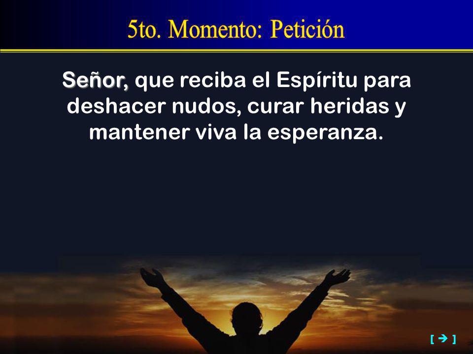Señor, que reciba el Espíritu para deshacer nudos, curar heridas y mantener viva la esperanza. [ ]