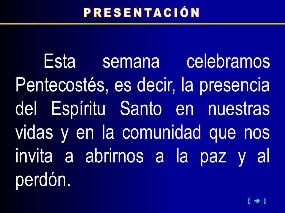Esta semana celebramos Pentecostés, es decir, la presencia del Espíritu Santo en nuestras vidas y en la comunidad que nos invita a abrirnos a la paz y al perdón.