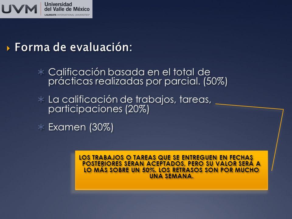 Calificación basada en el total de prácticas realizadas por parcial. (50%) La calificación de trabajos, tareas, participaciones (20%) Examen (30%) Cal