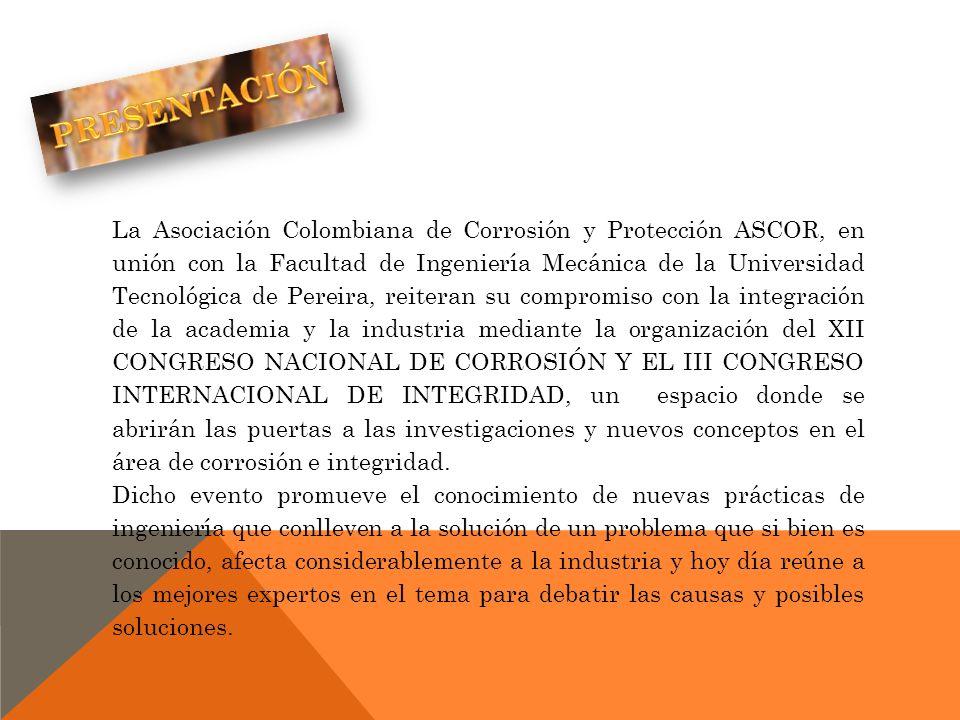 La Asociación Colombiana de Corrosión y Protección ASCOR, en unión con la Facultad de Ingeniería Mecánica de la Universidad Tecnológica de Pereira, re