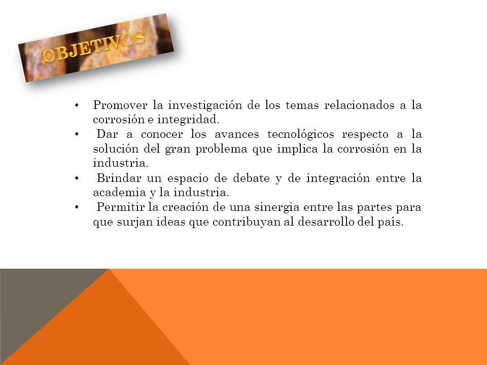 Promover la investigación de los temas relacionados a la corrosión e integridad. Dar a conocer los avances tecnológicos respecto a la solución del gra