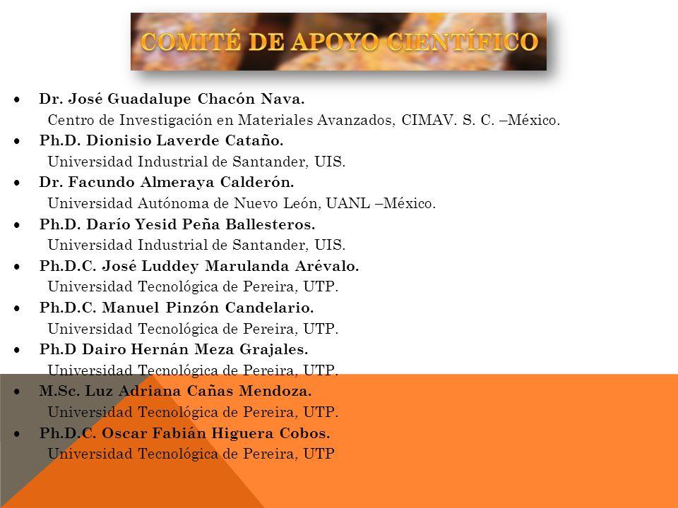 Dr. José Guadalupe Chacón Nava. Centro de Investigación en Materiales Avanzados, CIMAV. S. C. –México. Ph.D. Dionisio Laverde Cataño. Universidad Indu
