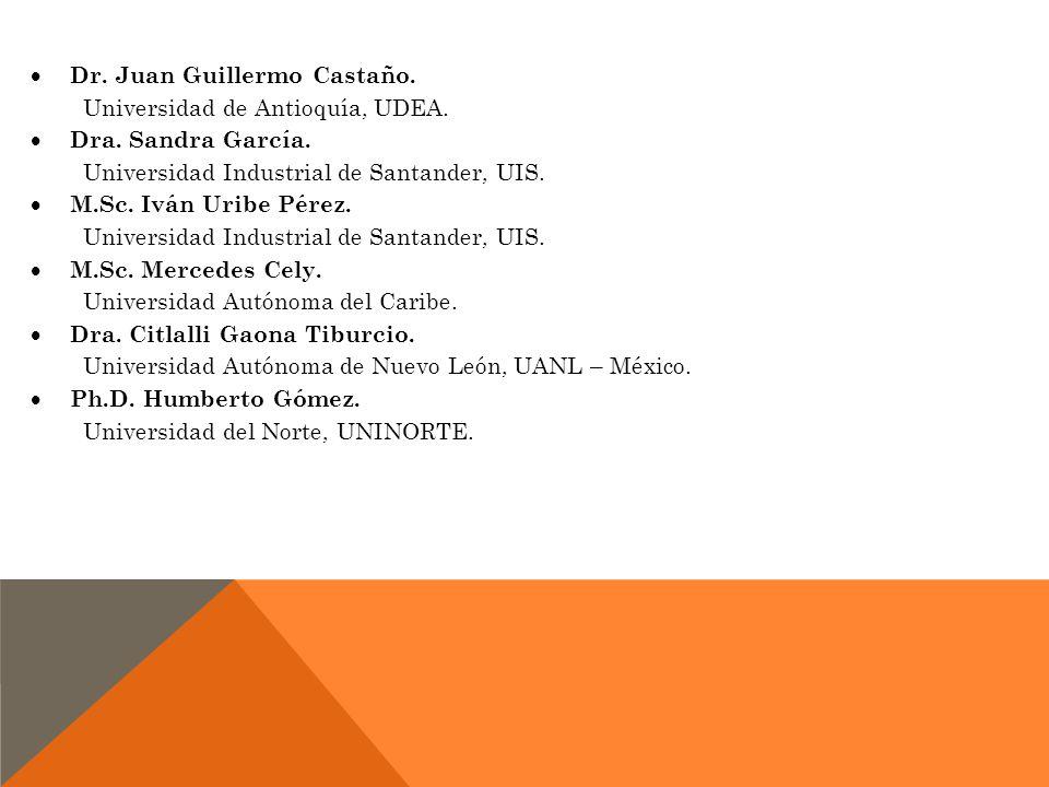 Dr. Juan Guillermo Castaño. Universidad de Antioquía, UDEA. Dra. Sandra García. Universidad Industrial de Santander, UIS. M.Sc. Iván Uribe Pérez. Univ