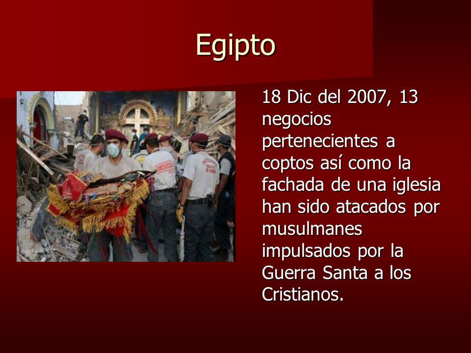 Egipto 18 Dic del 2007, 13 negocios pertenecientes a coptos así como la fachada de una iglesia han sido atacados por musulmanes impulsados por la Guerra Santa a los Cristianos.