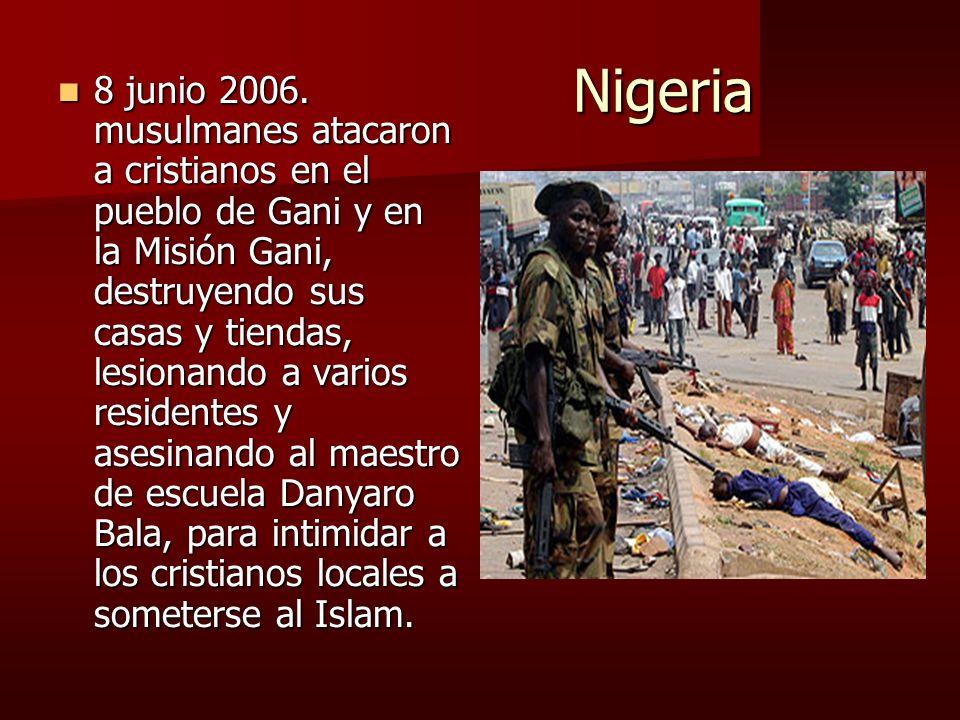 Nigeria Nigeria 8 junio 2006. musulmanes atacaron a cristianos en el pueblo de Gani y en la Misión Gani, destruyendo sus casas y tiendas, lesionando a