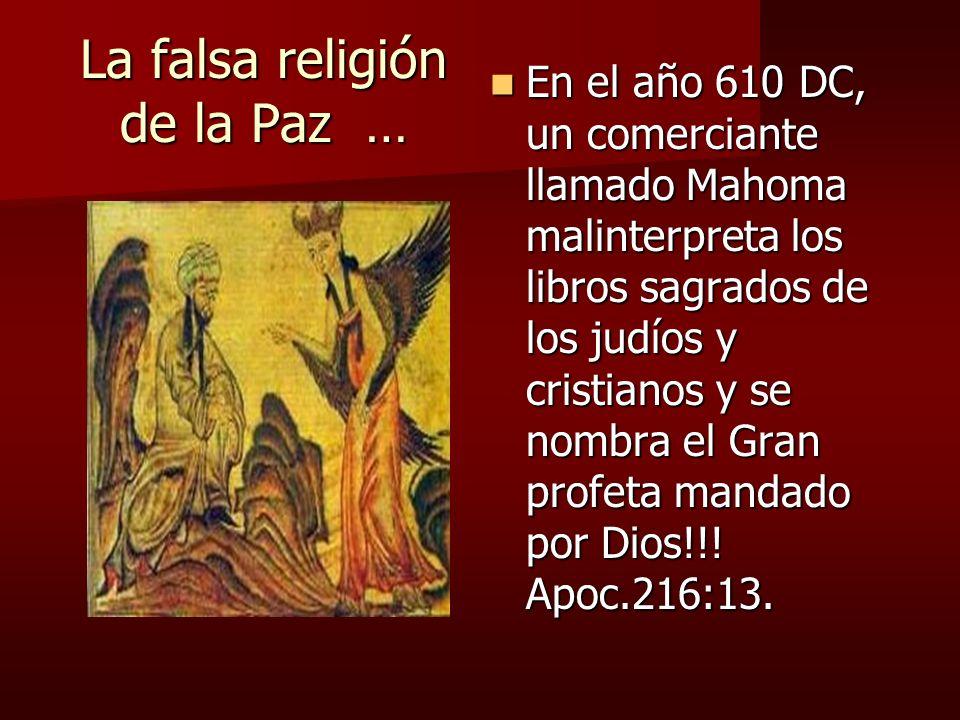 La falsa religión de la Paz … En el año 610 DC, un comerciante llamado Mahoma malinterpreta los libros sagrados de los judíos y cristianos y se nombra