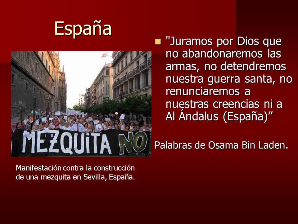 España Juramos por Dios que no abandonaremos las armas, no detendremos nuestra guerra santa, no renunciaremos a nuestras creencias ni a Al Ándalus (España) Juramos por Dios que no abandonaremos las armas, no detendremos nuestra guerra santa, no renunciaremos a nuestras creencias ni a Al Ándalus (España) Palabras de Osama Bin Laden.