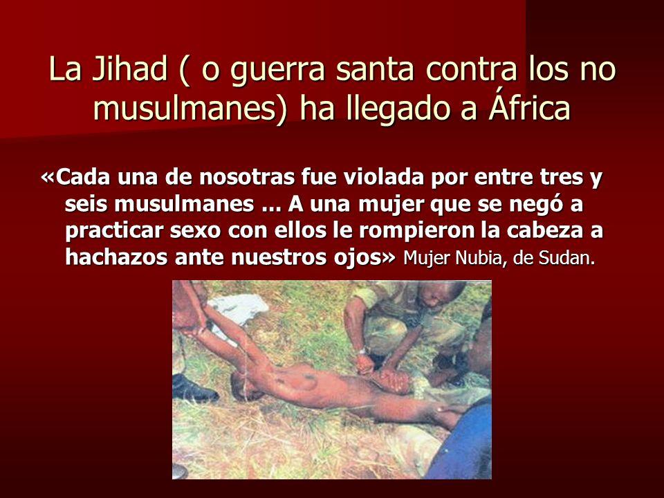 La Jihad ( o guerra santa contra los no musulmanes) ha llegado a África «Cada una de nosotras fue violada por entre tres y seis musulmanes... A una mu