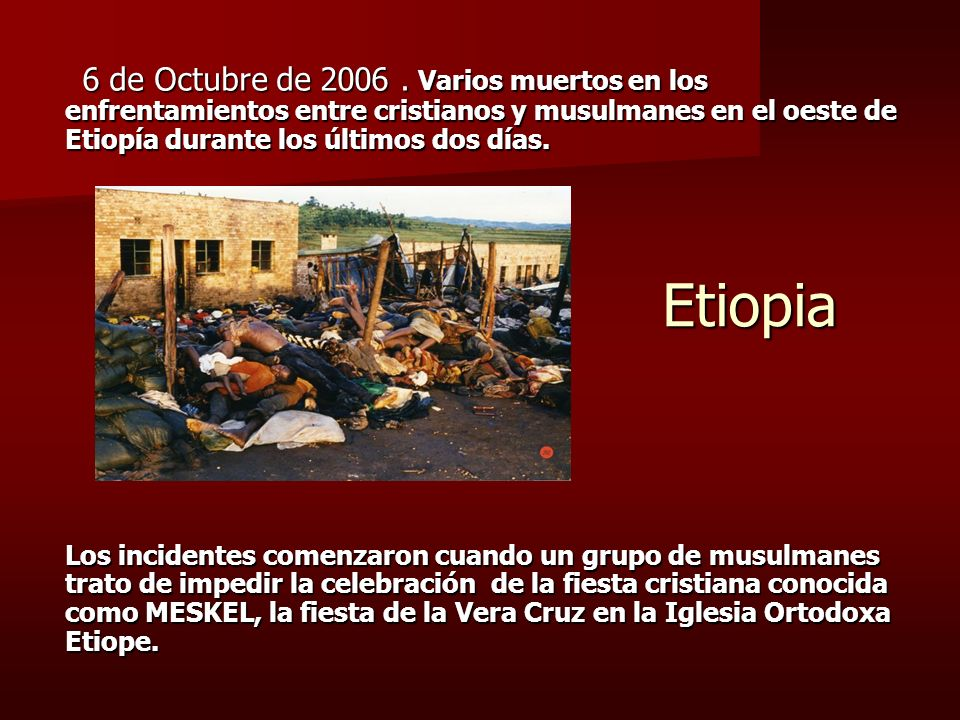 Etiopia 6 de Octubre de 2006. Varios muertos en los enfrentamientos entre cristianos y musulmanes en el oeste de Etiopía durante los últimos dos días.