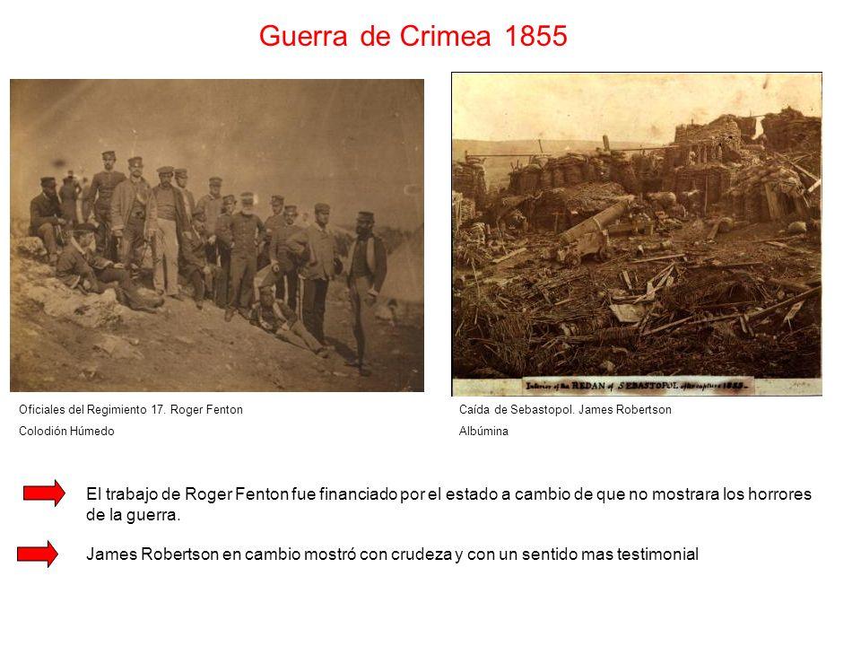 Guerra de Crimea 1855 Oficiales del Regimiento 17. Roger Fenton Colodión Húmedo El trabajo de Roger Fenton fue financiado por el estado a cambio de qu