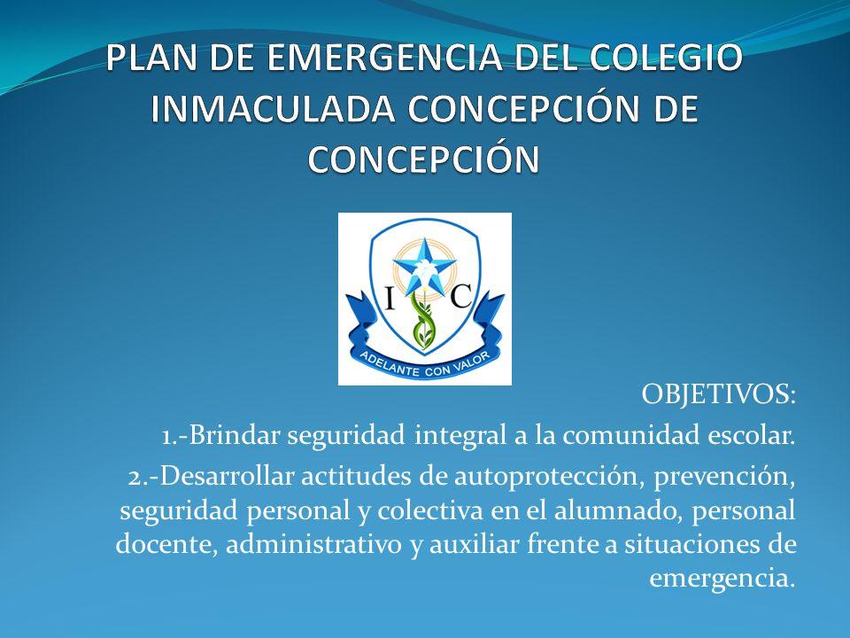 OBJETIVOS: 1.-Brindar seguridad integral a la comunidad escolar. 2.-Desarrollar actitudes de autoprotección, prevención, seguridad personal y colectiv