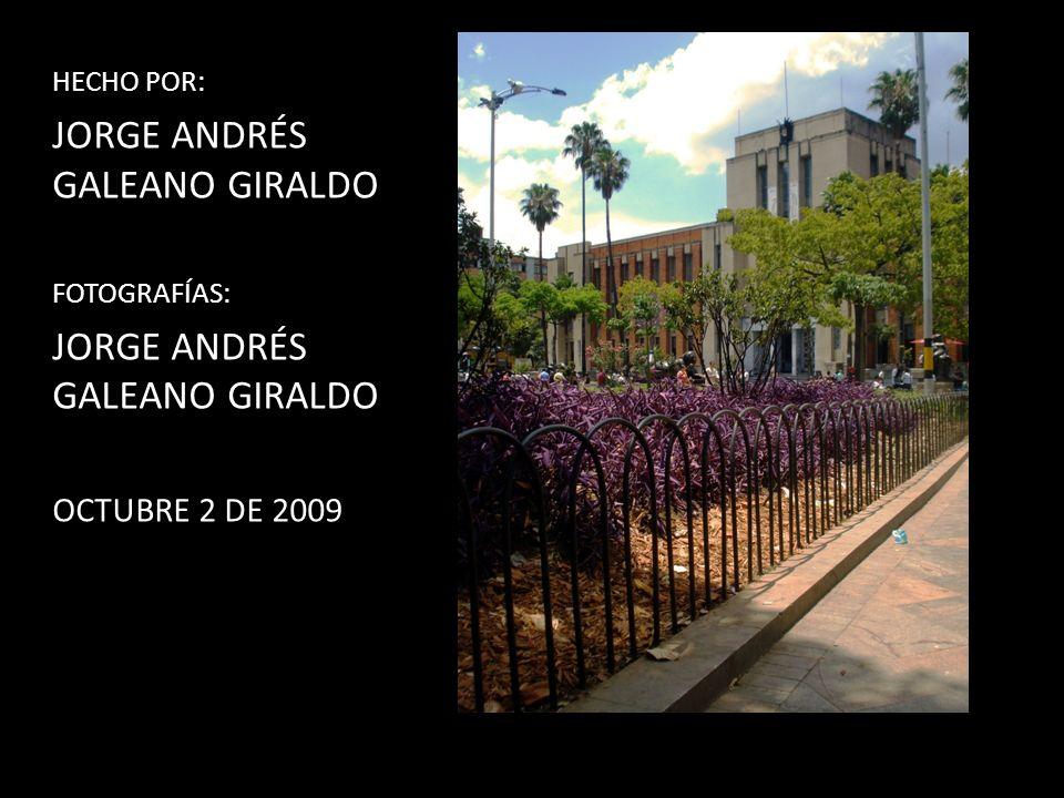 HECHO POR: JORGE ANDRÉS GALEANO GIRALDO FOTOGRAFÍAS: JORGE ANDRÉS GALEANO GIRALDO OCTUBRE 2 DE 2009